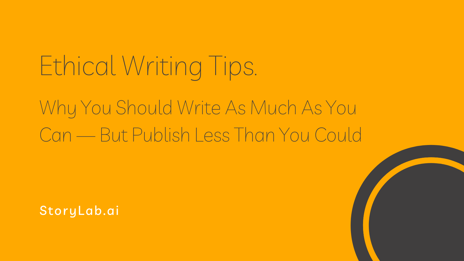 Ethical Writing Tips. Why You Should Publish Less Than You Could.