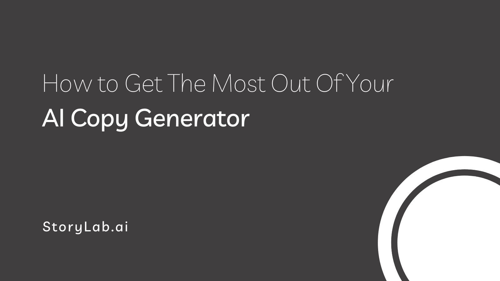 How to Get The Most Out Of Your AI Copy Generator