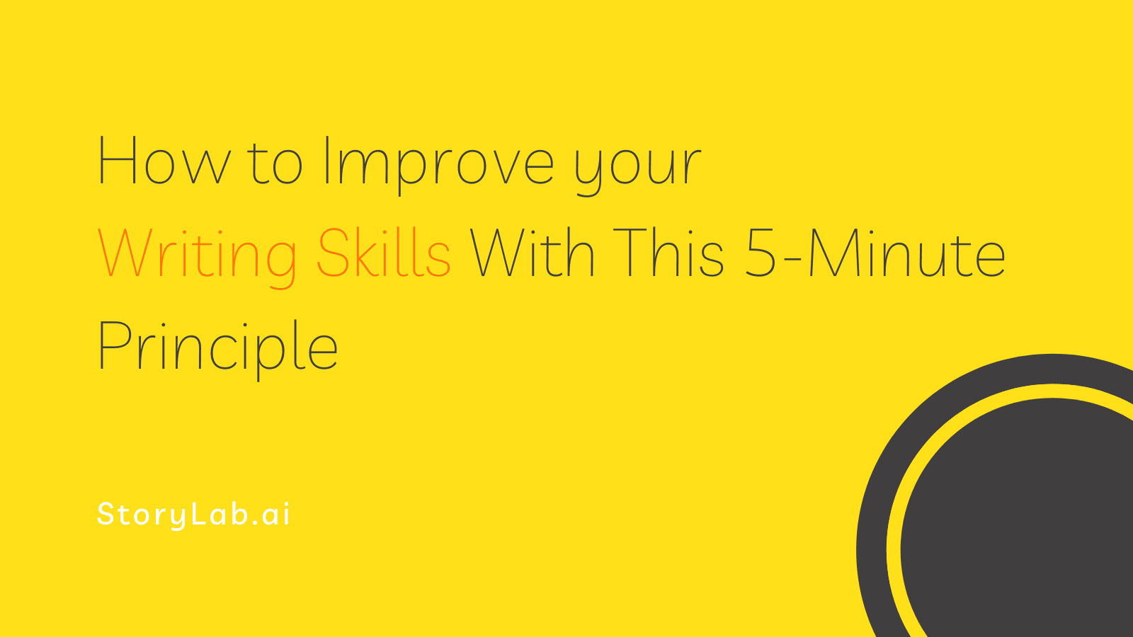 How to Improve your Writing Skills With This 5-Minute Principle