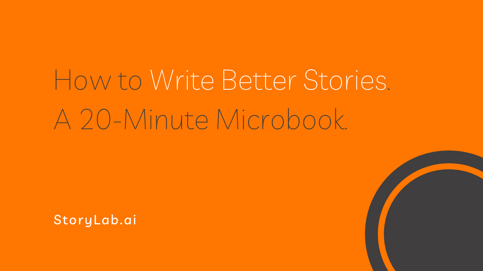How to Write Better Stories. A 20-Minute Microbook