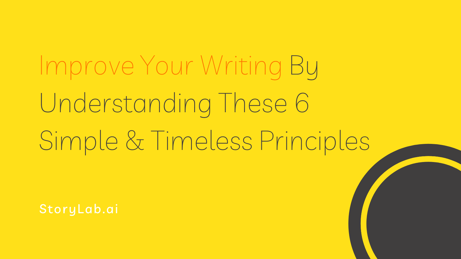 Improve Your Writing By Understanding These 6 Simple & Timeless Principles