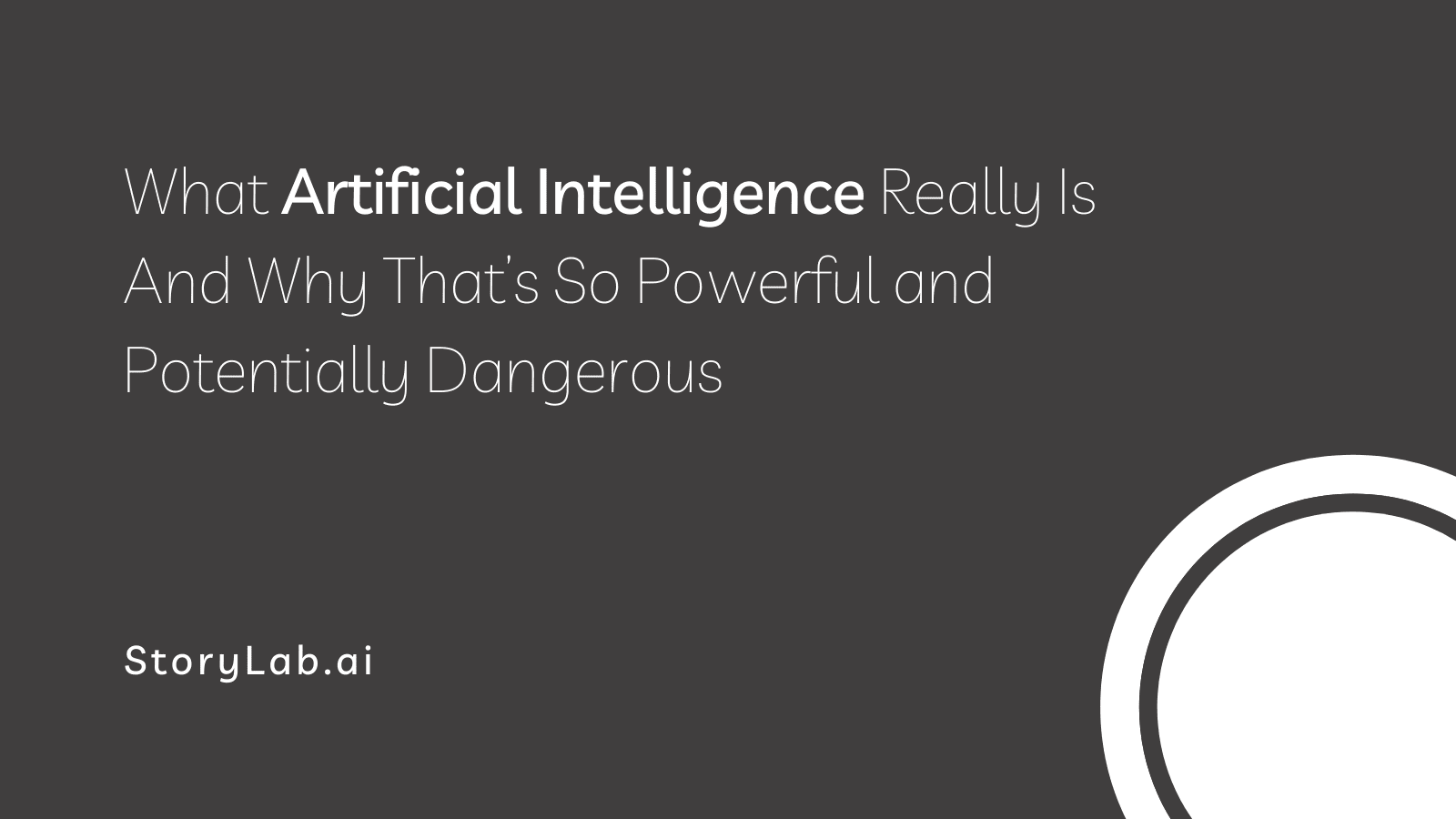 What Artificial Intelligence Really Is And Why That's So Powerful and Potentially Dangerous