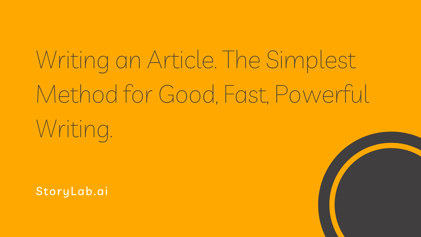 Writing an Article. The Simplest Method for Good, Fast, Powerful Writing